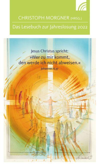 Jesus Christus spricht: Wer zu mir kommt - 2022 Lesebuch